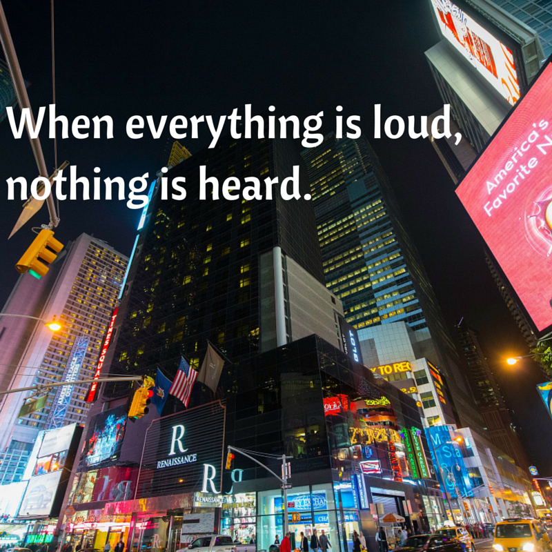 When everything is loud, nothing is