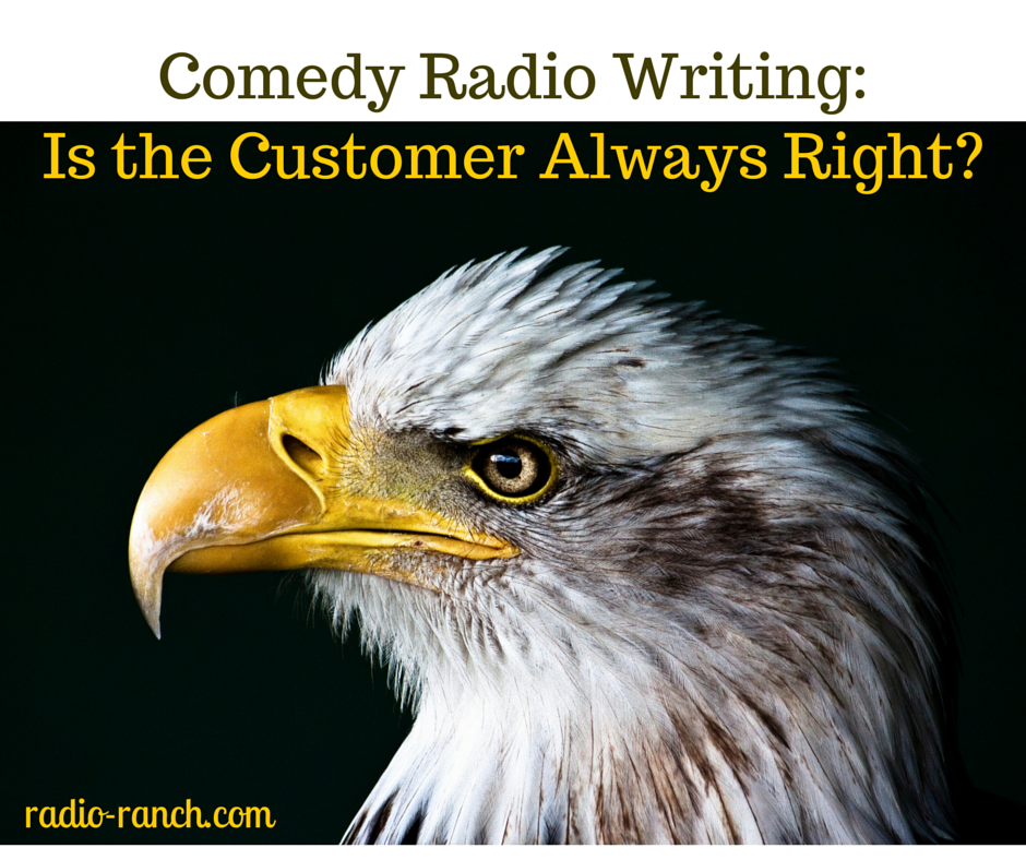 Comedy Radio Writing: Is the Customer Always Right?