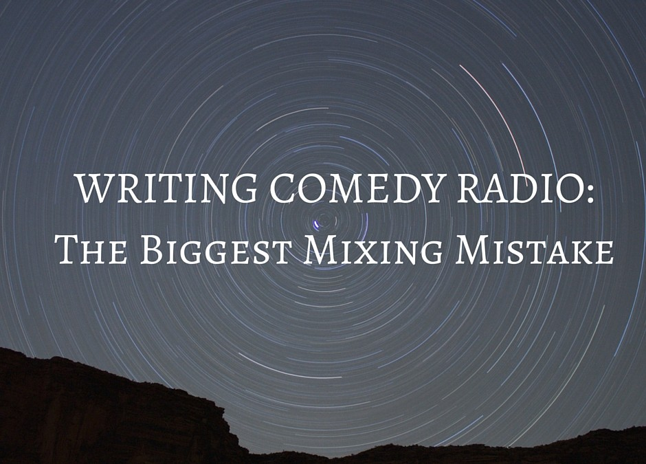 Writing Comedy Radio: The Biggest Mixing Mistake