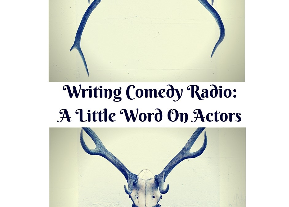 Writing Comedy Radio: A Little Word On Actors